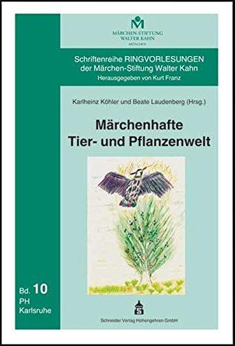Märchenhafte Tier- und Pflanzenwelt: Aspekte interdisziplinärer Märchendidaktik (Schriftenreihe Ringvorlesungen der Märchen-Stiftung Walter Kahn)