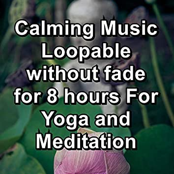 Calming Music Loopable without fade for 8 hours For Yoga and Meditation