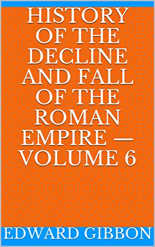 History of the Decline and Fall of the Roman Empire — Volume 6 (English Edition)