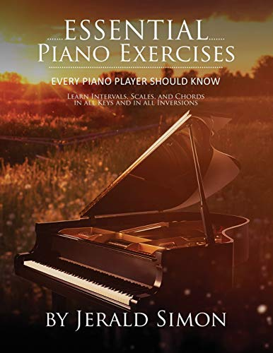 Essential Piano Exercises Every Piano Player Should Know: Learn Intervals, Pentascales, Tetrachords, Scales (major and minor), Chords (triads, sus, ... COOL Piano Exercises in all Key Signatures