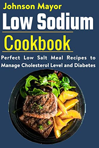 Low Sodium Cookbook: Perfect Low Salt Meal Recipe to Manage Cholesterol Level and Diabetes