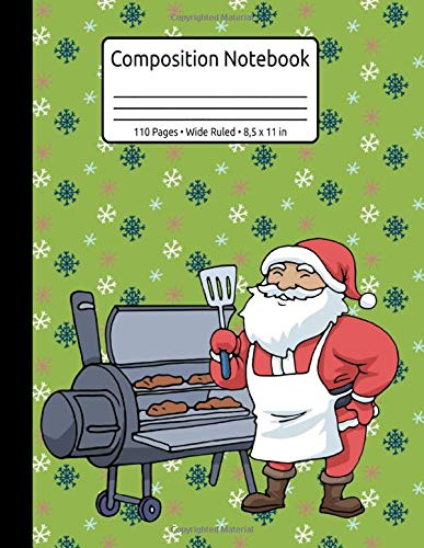 Christmas Barbecue Meat Santa Claus Grill Smoker Steak BBQ Composition Notebook 110 Pages Wide Ruled 8,5 x 11 in: XMas Organizer Journal Planner