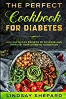 Diabetic Diet: THE PERFECT COOKBOOK FOR DIABETES - 100 Low Sugar Recipes To Reverse an Improve Your Diabetic Condition