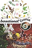 Sensational Essence: Essential Oils Recipes and Home Remedies Blank Book Journal - Record Your Most Used Blends with this DIY Handbook for Aromatherapy Practice -  Independently published