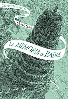 La memoria di Babel. L'Attraversaspecchi - 3 (Italian Edition) par [Christelle Dabos, Alberto Bracci Testasecca]