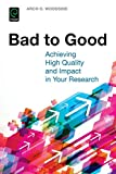 Bad to Good: Achieving High Quality and Impact in Your Research
