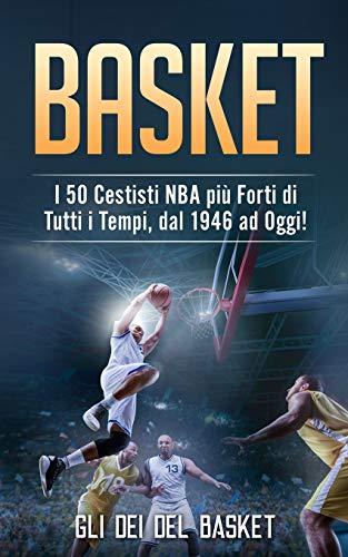 BASKET: I 50 Cestisti NBA più Forti di Tutti i Tempi, dal 1946 ad Oggi!