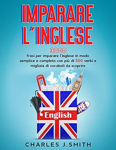 Imparare l'inglese: 3000 frasi per imparare l'inglese in modo semplice e completo con più di 500...