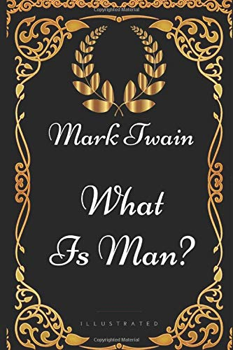 What Is Man?: By Mark Twain