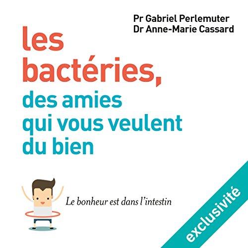 Couverture de Les bactéries, des amies qui vous veulent du bien : Le bonheur est dans l'intestin
