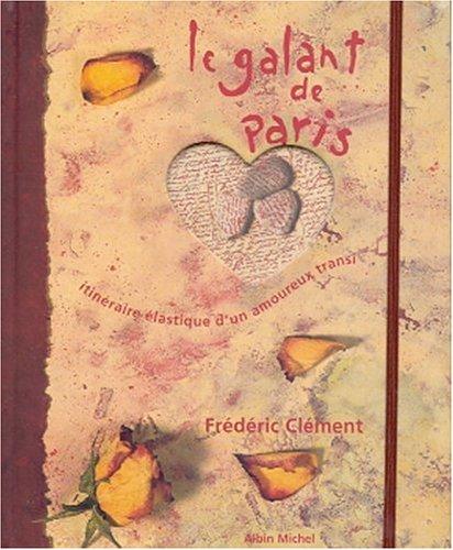 Le galant de Paris. Itinéraire élastique d'un amoureux transi