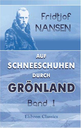 Auf Schneeschuhen durch Grönland: Band I