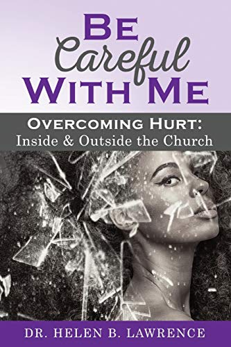 Be Careful With Me...Overcoming Hurt Inside and Outside the Church