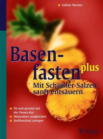 Basenfasten plus - Mit Schüßler-Salzen sanft entsäuern. Fit und gesund mit der Powerkur. Mineralien ausgleichen. Stoffwechsel anregen