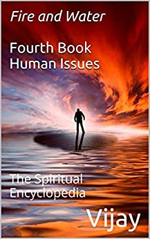 Fire and Water Fourth Book Human Issues: The Spiritual Encyclopedia (Fire and Water - The Spiritual Encyclopedia 4) by [Vijay]