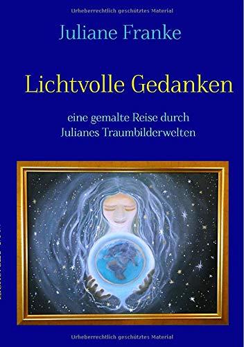 Lichtvolle Gedanken: Eine gemalte Reise durch Julianes Traumbilderwelten