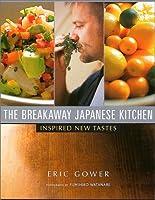 英文版 エリックさんの新・和食 - The Breakaway Japanese Kitchen : Inspired New Tastes
