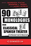 90 Monologues from Classical Spanish Theater: in Spanish and