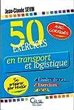 50 exercices en transport et logistique - Etudes de cas, exercices et QCM : se préparer pour réussir