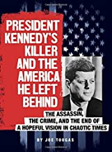President Kennedy's Killer and the America He Left Behind: The Assassin, the Crime, and the End of a Hopeful Vision in Cha...