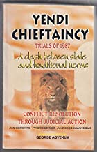 Yendi Chieftaincy; Trials of 1987: a Clash Betweem State Amd Traditional Norms Conflict Resolution through Judicial Action