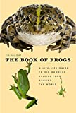 Image: The Book of Frogs: A Life-Size Guide to Six Hundred Species from around the World | Hardcover: 656 pages | by Tim Halliday (Author). Publisher: University of Chicago Press; 1 edition (January 29, 2016)