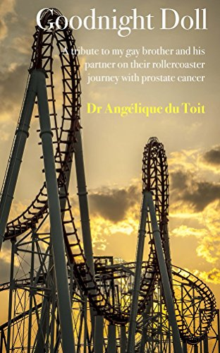 Goodnight Doll: A tribute to my gay brother and his partner on their rollercoaster journey with prostate cancer by [Angelique du Toit]