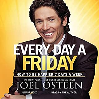 Every Day a Friday     How to Be Happier 7 Days a Week              By:                                                                                                                                 Joel Osteen                               Narrated by:                                                                                                                                 Joel Osteen                      Length: 8 hrs and 33 mins     1,323 ratings     Overall 4.7