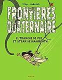 Aux Frontières Du Quaternaire Tome 2 - Tranche De Vie Et Steak De Mammouth