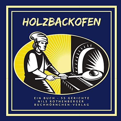 Holzbackofen: Ein Buch - 55 Gerichte