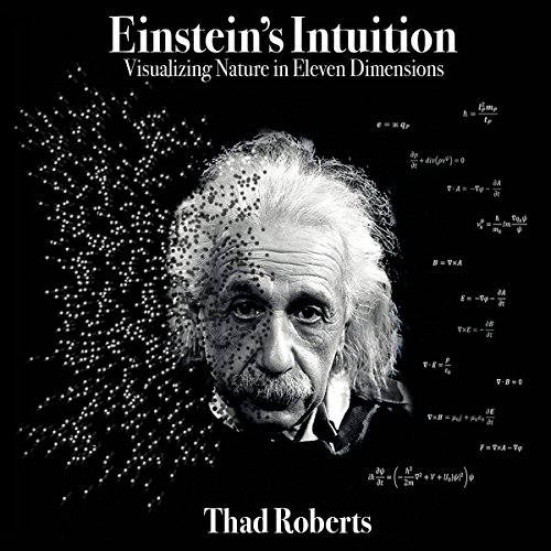 Einstein's Intuition: Visualizing Nature in Eleven Dimensions audiobook cover art
