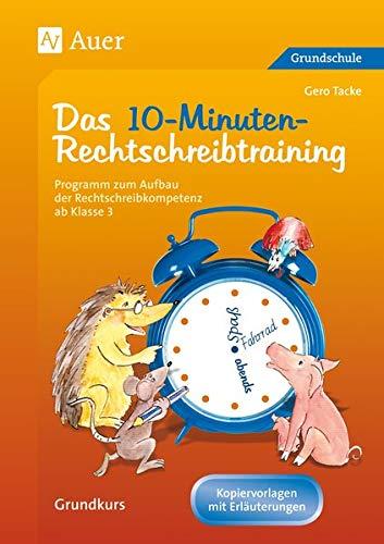 Das 10-Minuten-Rechtschreibtraining Ein Programm zum Aufbau der Rechtschreibkompetenz ab Klasse 3 der Grundschule | Grundkurs | Arbeitsblätter als Kopiervorlagen