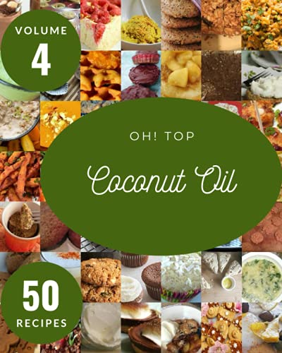 Oh! Top 50 Coconut Oil Recipes Volume 4: Making More Memories in your Kitchen with Coconut Oil Cookbook!
