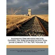 Algemeine Kirchengeschichte: Enth LT Die Kirchengeschichte Vom Jahre Christi 717 Bis 769, Volume 21