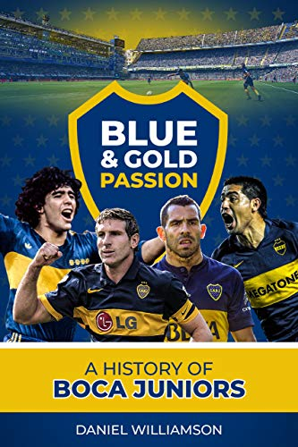 Blue & Gold Passion: A History of Boca Juniors (English Edition)