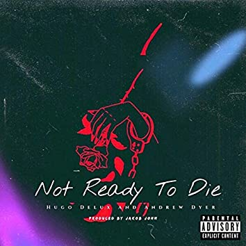 Not Ready to Die (feat. Andrew Dyer)