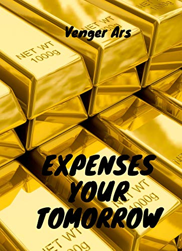 Expenses your tomorrow: Control your expenses for a better tomorrow (English Edition)