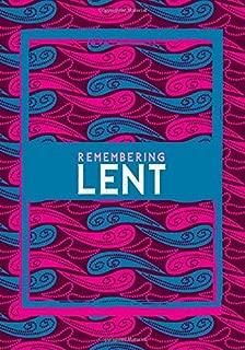 Remembering Lent: 40 days Inspirational Reflection Lent Journal, Lenten Daily Scripture Reading Notebook, Sermon Notes Organizer Planner, Blank ... for Men, Women, Teens, Grandmother, with 110