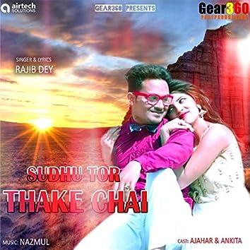 Sudhu Tor Thake Chai
