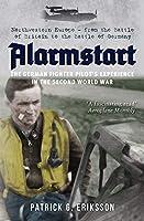 Alarmstart: The German Fighter Pilot's Experience in the Second World War: Northwestern Europe--from the Battle of Britain to the Battle of Germany