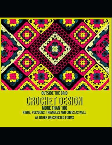 Outside The Grid Crochet Design More Than 100 Rings, Polygons, Triangles And Cubes As Well As Other Unexpected Forms