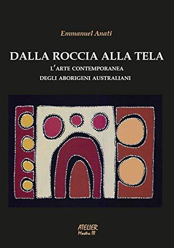 Dalla roccia alla tela. L'arte contemporanea degli aborigeni australiani. Ediz. illustrata