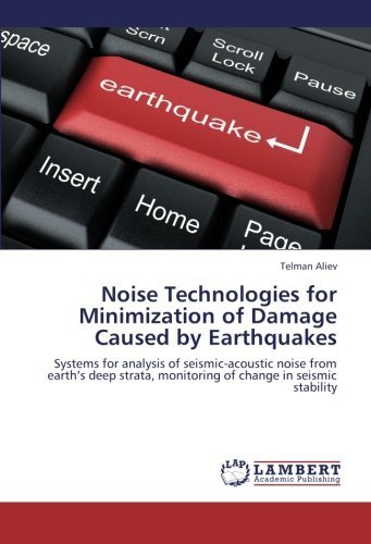 [(Noise Technologies for Minimization of Damage Caused by Earthquakes )] [Author: Telman Aliev] [Aug-2012]