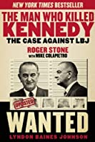 The Man Who Killed Kennedy: The Case Against LBJ by Roger Stone(2014-09-02)
