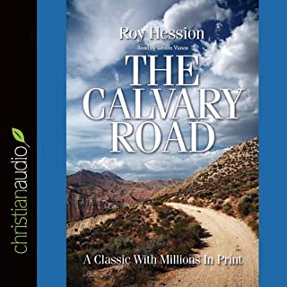 The Calvary Road                   By:                                                                                                                                 Roy Hession                               Narrated by:                                                                                                                                 Simon Vance                      Length: 2 hrs and 20 mins     57 ratings     Overall 4.9