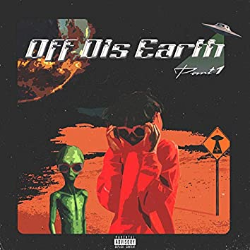 Off Dis Earth Pt. 1