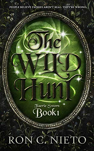The Wild Hunt (Faerie Sworn Book 1) Kindle Edition by Ron C. Nieto  (Author)