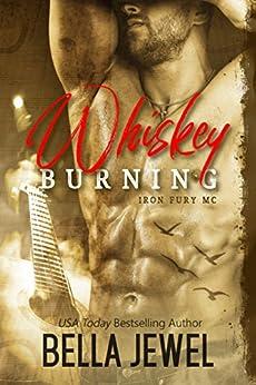 Whiskey Burning (Iron Fury MC Book 1) by [Bella Jewel]