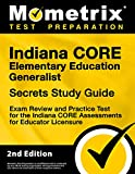Indiana CORE Elementary Education Generalist Secrets Study Guide - Exam Review and Practice Test for the Indiana CORE Assessments for Educator Licensure [2nd Edition]