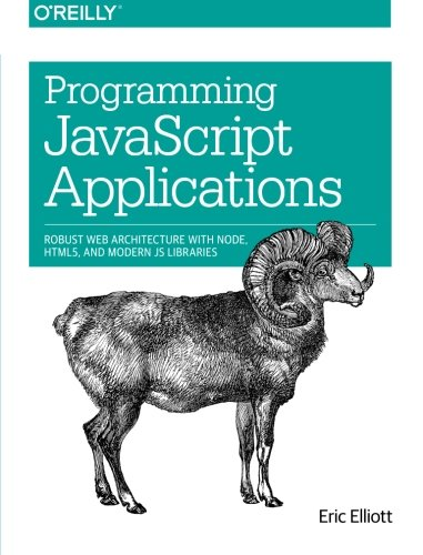 Programming JavaScript Applications: Robust Web Architecture with Node, HTML5, and Modern JS...